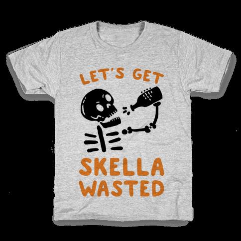 Let's Get Skella Wasted Kids T-Shirt