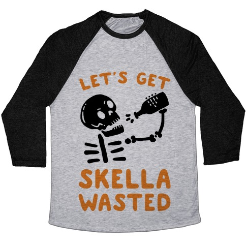 Let's Get Skella Wasted Baseball Tee