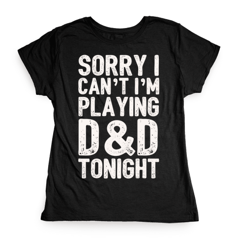 Sorry I Can't I'm Playing D&D Tonight Womens T-Shirt