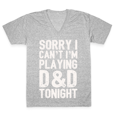 Sorry I Can't I'm Playing D&D Tonight V-Neck Tee Shirt