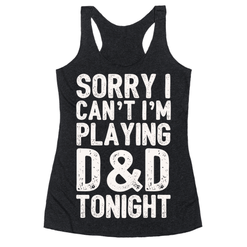 Sorry I Can't I'm Playing D&D Tonight Racerback Tank Top