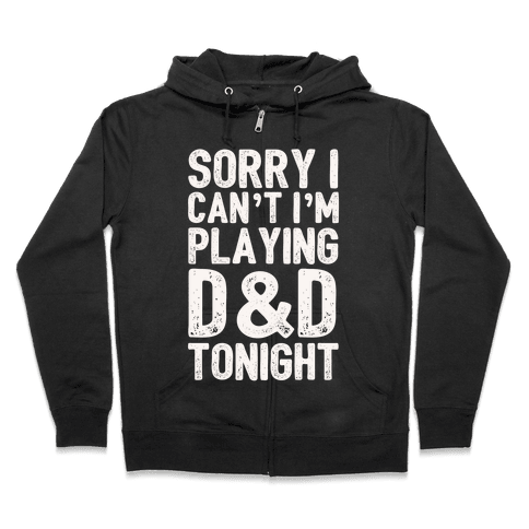 Sorry I Can't I'm Playing D&D Tonight Zip Hoodie