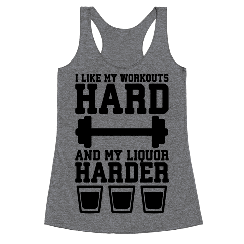 I Like My Workouts Hard And My Liquor Harder Racerback Tank Top