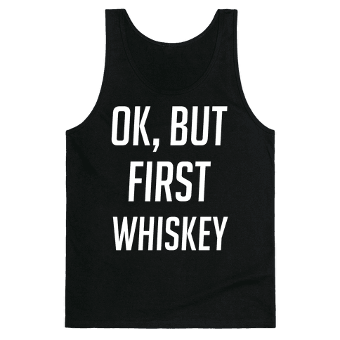 Ok But First Whiskey Tank Top