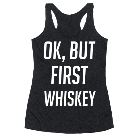 Ok But First Whiskey Racerback Tank Top