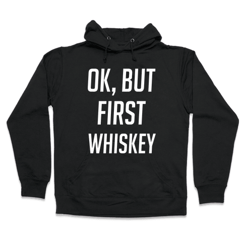 Ok But First Whiskey Hooded Sweatshirt