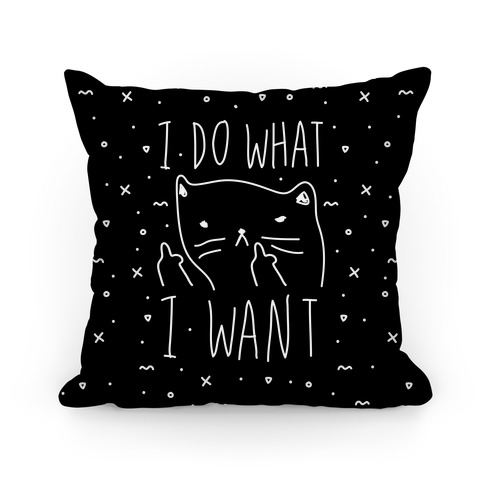 I Do What I Want Pillow