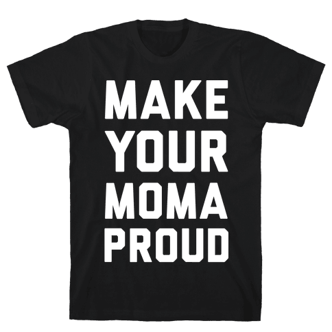 Make Your Mama Proud Mens T-Shirt
