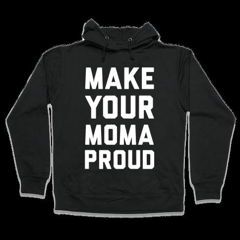 Make Your Mama Proud Hooded Sweatshirt