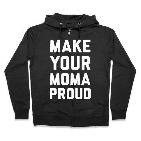 Make Your Mama Proud Zip Hoodie
