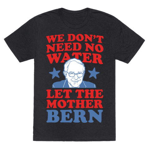 We Don't Need No Water Let the Mother Bern