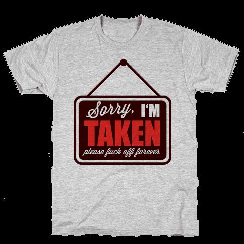 Sorry I'm Taken Mens T-Shirt