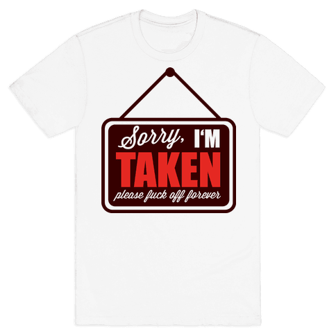Sorry I'm Taken Mens T-Shirt
