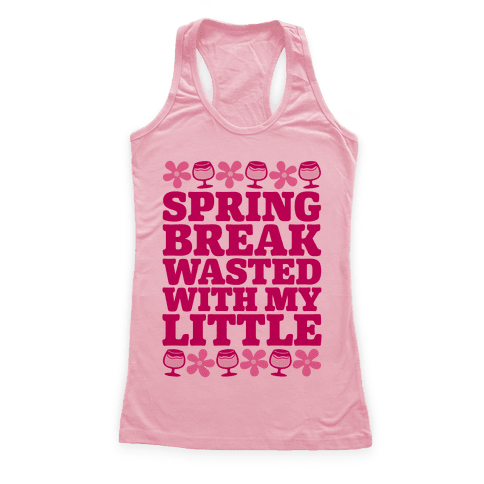 Spring Break Wasted With My Little Racerback Tank Top