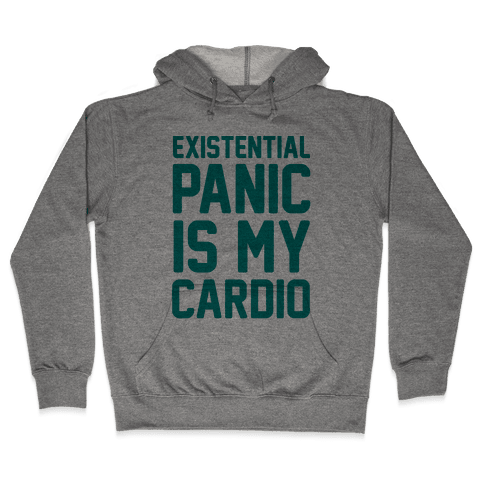 Existential Panic Is My Cardio Hooded Sweatshirt