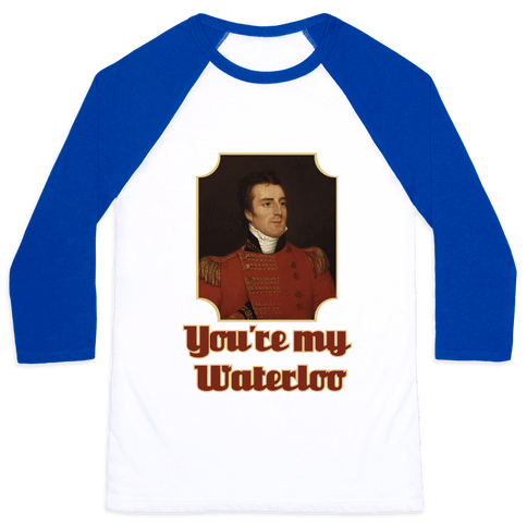 You're My Waterloo Baseball Tee