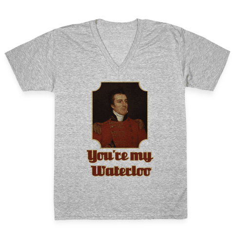 You're My Waterloo V-Neck Tee Shirt