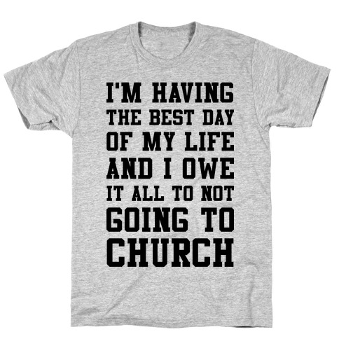 I'm Having The Best Day of My Life T-Shirt
