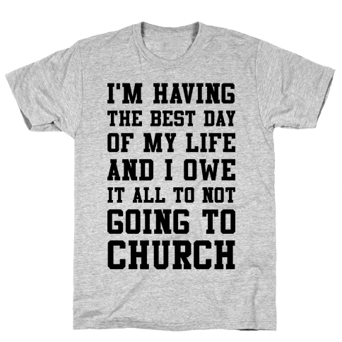 I'm Having The Best Day of My Life Mens T-Shirt