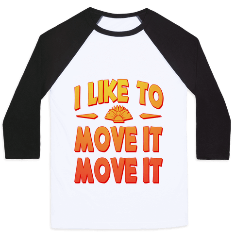 I Like to Move it Move It! Baseball Tee