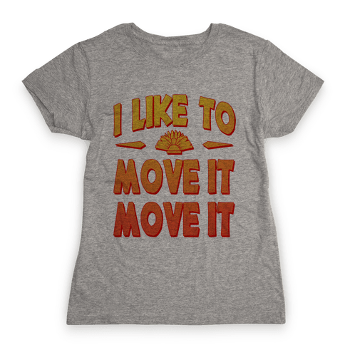 I Like to Move it Move It! Womens T-Shirt