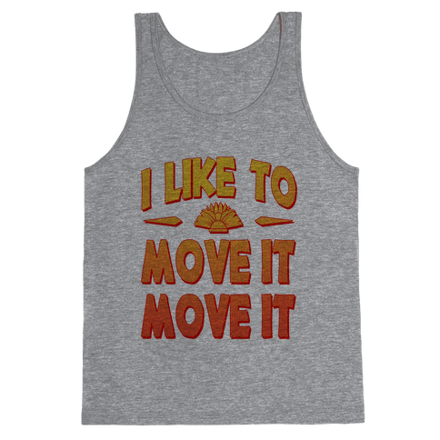 I Like to Move it Move It! Tank Top