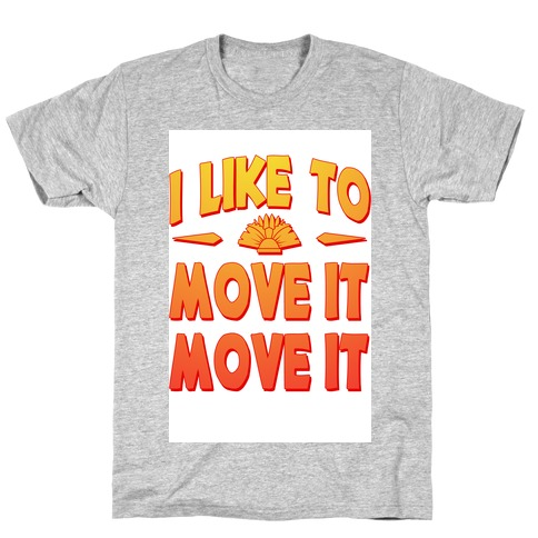 I Like to Move it Move It! T-Shirt