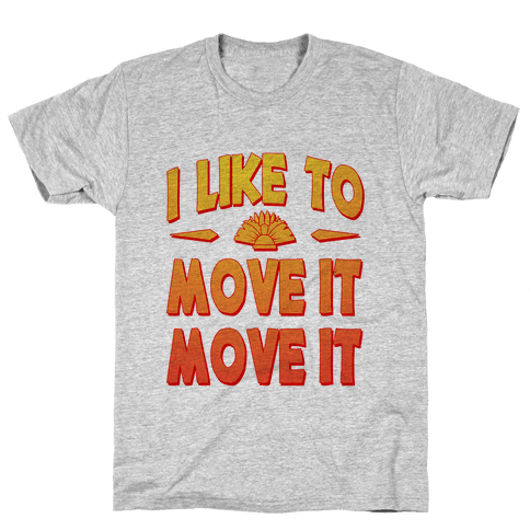 I Like to Move it Move It! Mens T-Shirt