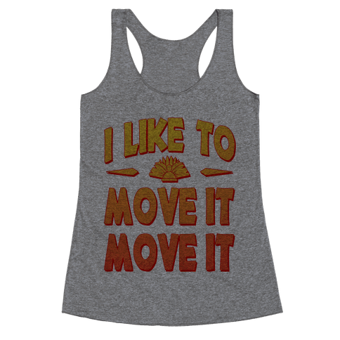 I Like to Move it Move It! Racerback Tank Top