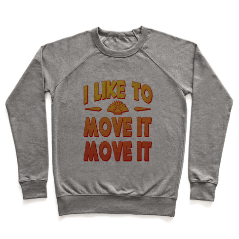 I Like to Move it Move It! Pullover