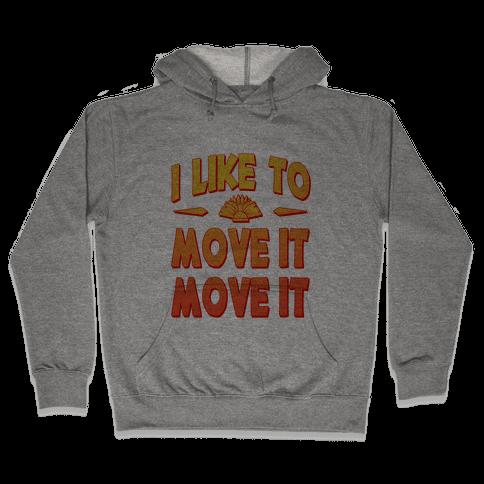 I Like to Move it Move It! Hooded Sweatshirt