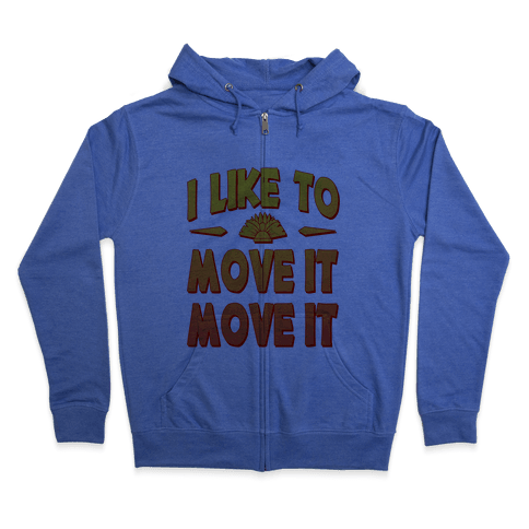 I Like to Move it Move It! Zip Hoodie