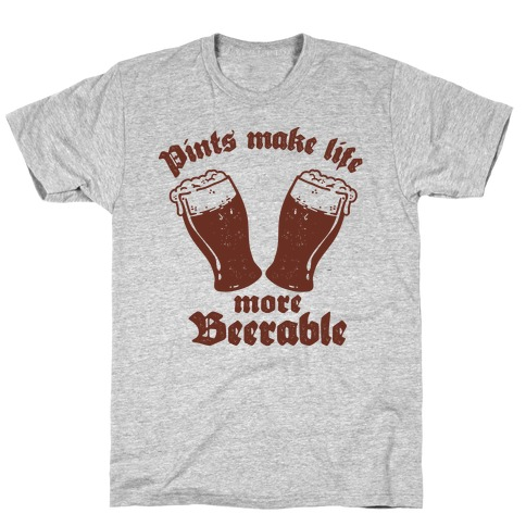 Pints Make Life More Beer-able Mens T-Shirt