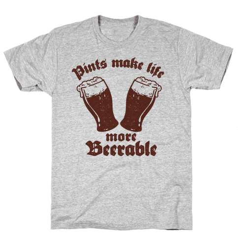 Pints Make Life More Beer-able Mens T-Shirt