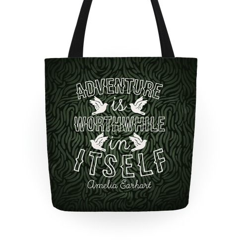 Adventure Is Worthwhile In Itself (Amelia Earhart) Tote