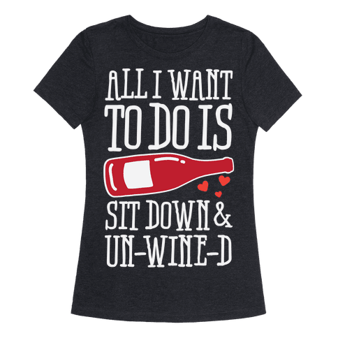 All I Want To Do Is Sit Down And Un-Wine-d