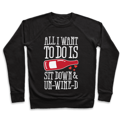 All I Want To Do Is Sit Down And Un-Wine-d Pullover