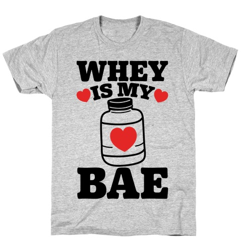Whey Is My Bae T-Shirt
