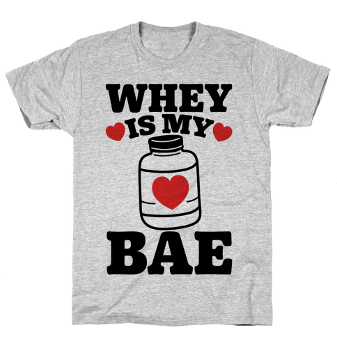 Whey Is My Bae Mens T-Shirt