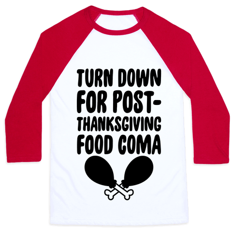 Turn Down For Post-Thanksgiving Food Coma Baseball Tee