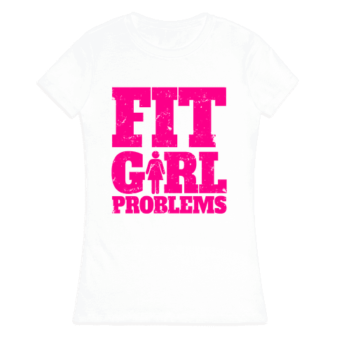 Fit Girl Problems Womens T-Shirt