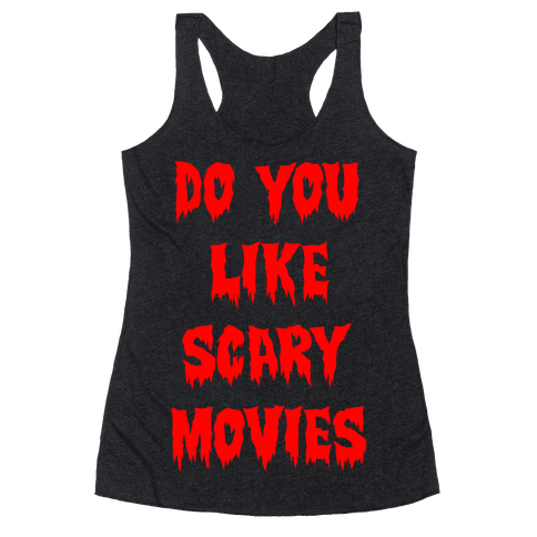 Do You Like Scary Movies? Racerback Tank Top