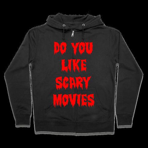 Do You Like Scary Movies? Zip Hoodie
