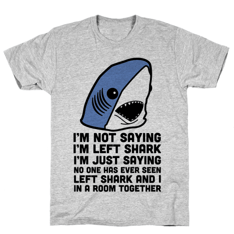 I'm Not Saying I'm Left Shark Mens T-Shirt