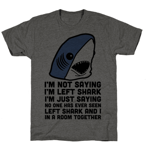 I'm Not Saying I'm Left Shark