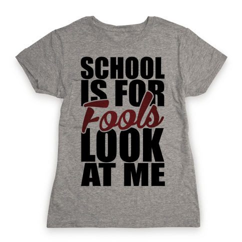School Is For Fools Womens T-Shirt