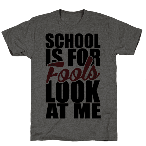 School Is For Fools