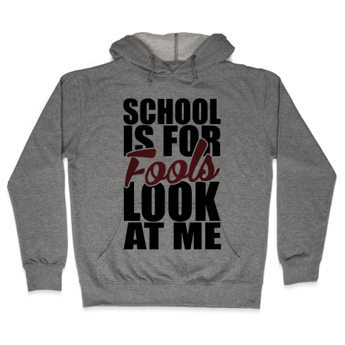 School Is For Fools Hooded Sweatshirt