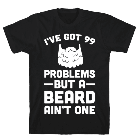 I've Got 99 Problems But A Beard Ain't One