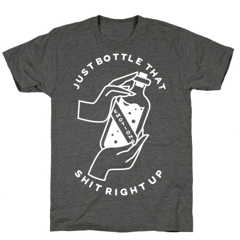 Emotions Just Bottle That Shit Up T-Shirt
